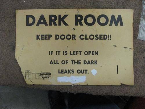 Dark room wisdom